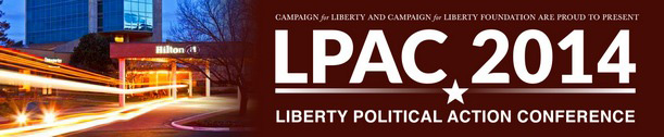 Campaign for Liberty and Campaign for Liberty Foundation are proud to present: LPAC 2014 - Liberty Political Action Conference